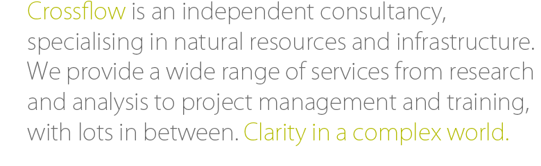 Crossflow is an independent consultancy, specialising in natural resources and infrastructure. We provide a wide range of services from research and analysis to project management and training, with lots in between. Clarity in a complex world.